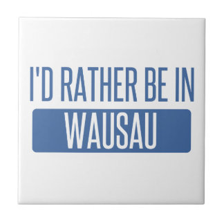I'd rather be in Wausau Tile