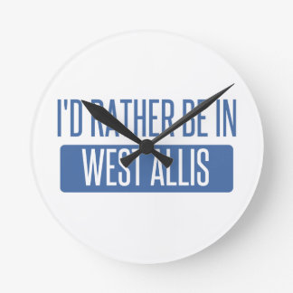 I'd rather be in West Allis Round Clock