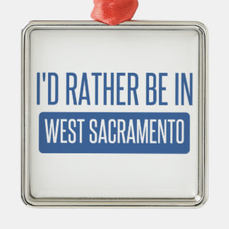 I'd rather be in West Sacramento Metal Ornament
