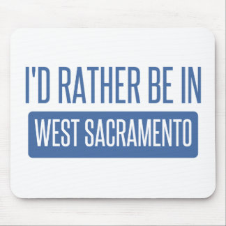 I'd rather be in West Sacramento Mouse Pad