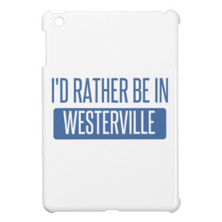 I'd rather be in Westerville iPad Mini Case