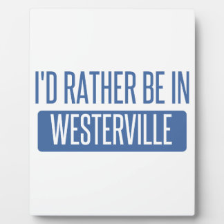 I'd rather be in Westerville Plaque