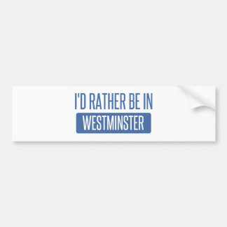 I'd rather be in Westminster CA Bumper Sticker