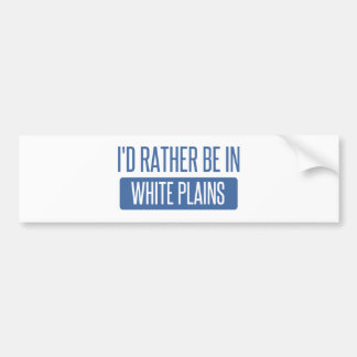 I'd rather be in White Plains Bumper Sticker