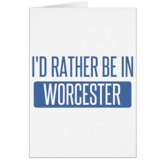 I'd rather be in Worcester Card