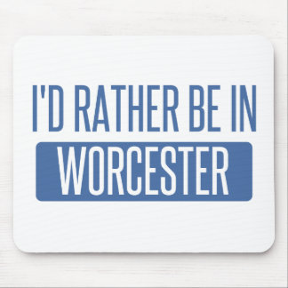 I'd rather be in Worcester Mouse Pad