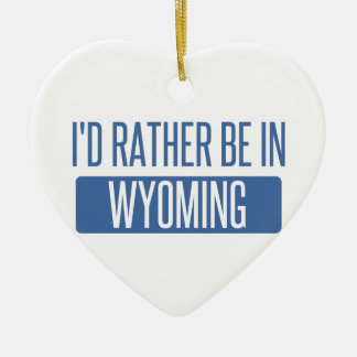 I'd rather be in Wyoming Ceramic Ornament