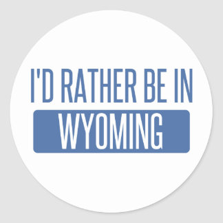 I'd rather be in Wyoming Classic Round Sticker