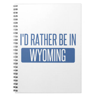 I'd rather be in Wyoming Notebook