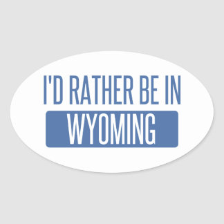 I'd rather be in Wyoming Oval Sticker