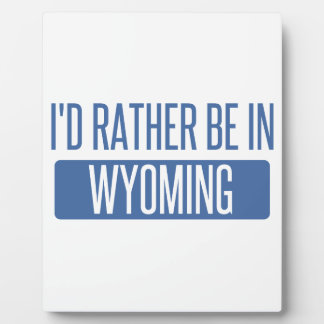 I'd rather be in Wyoming Plaque