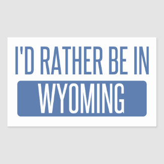 I'd rather be in Wyoming Rectangular Sticker