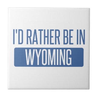 I'd rather be in Wyoming Tile