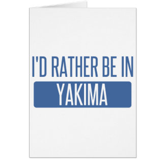 I'd rather be in Yakima Card