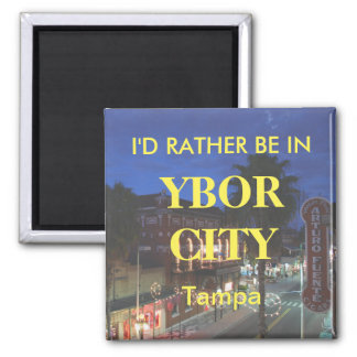 I'd Rather Be in Ybor City Square Magnet