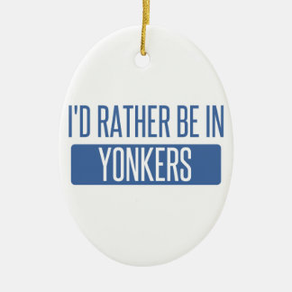 I'd rather be in Yonkers Ceramic Ornament