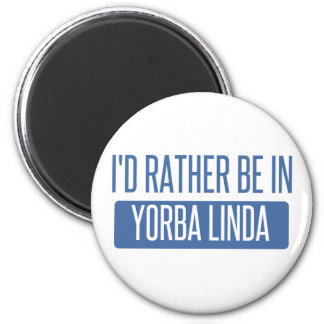 I'd rather be in Yorba Linda Magnet