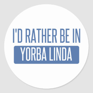 I'd rather be in Yorba Linda Round Sticker