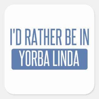 I'd rather be in Yorba Linda Square Sticker