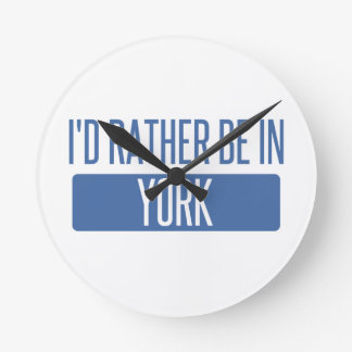 I'd rather be in York Round Clock