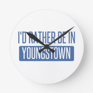 I'd rather be in Youngstown Round Clock