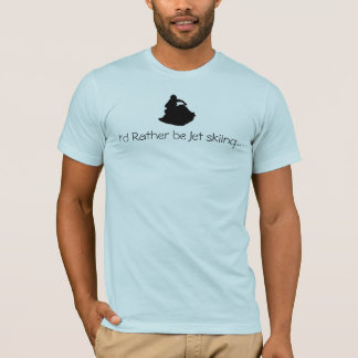 I'd Rather be Jet skiing... T-Shirt