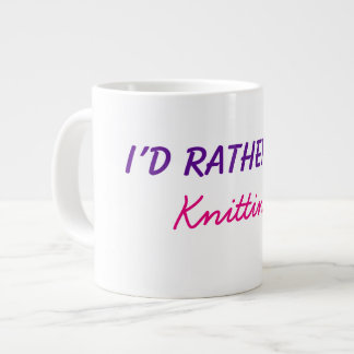 I'd Rather Be Knitting Funny Words Text Customize Giant Coffee Mug