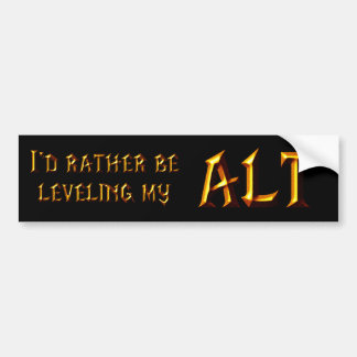 I'd Rather Be Leveling My Alt Bumper Sticker