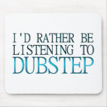 I'd Rather Be Listening To Dubstep Mousepad