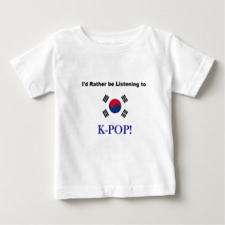 I'd Rather be Listening to KPOP! Baby T-Shirt