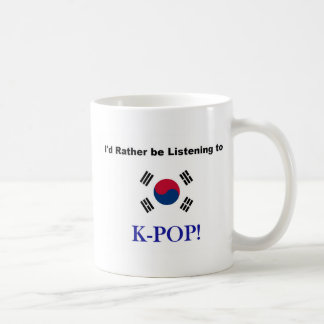 I'd Rather be Listening to KPOP! Coffee Mug
