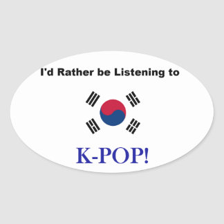 I'd Rather be Listening to KPOP! Oval Sticker