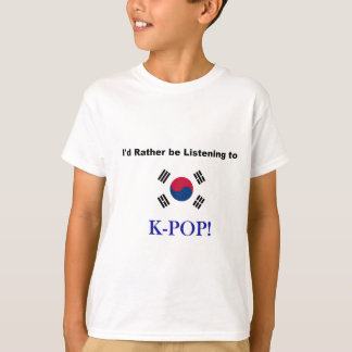 I'd Rather be Listening to KPOP! T-Shirt