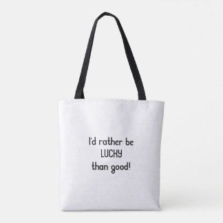 I'd rather be LUCKY than good! Tote Bag