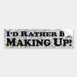 I'd Rather Be Making Up - Bumper Sticker
