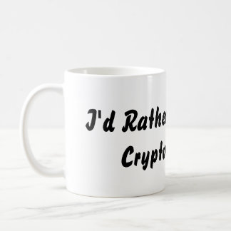 Id Rather Be Mining Crypto Mug
