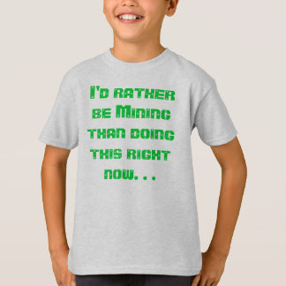 I'd Rather be Mining T-Shirt