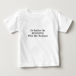 Id Rather Be Mudding With My Brother Baby T-Shirt