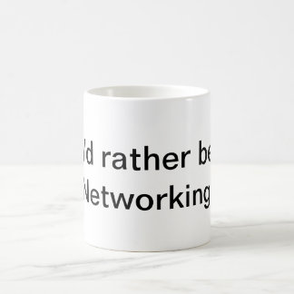 I'd Rather Be Networking! Coffee Mug