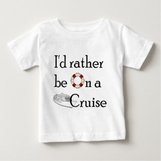 I'd Rather Be On A Cruise Baby T-Shirt