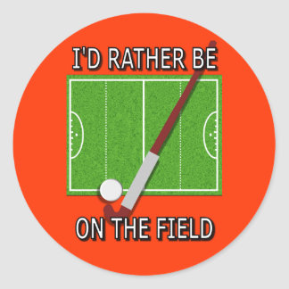 I'd Rather Be on the Field (Hockey) Round Sticker