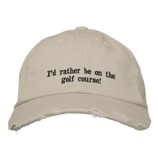 I'd rather be on the golf course cap. embroidered baseball cap
