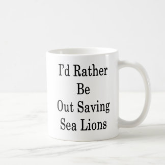 I'd Rather Be Out Saving Sea Lions Coffee Mug