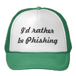 I'd rather be Phishing Hats