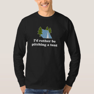 I'd Rather Be Pitching a Tent (white text) T-Shirt