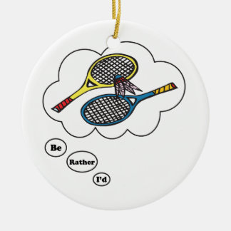 I'd rather be playing Badminton Ceramic Ornament