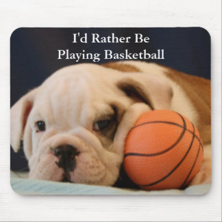 """""""I'd Rather Be Playing Basketball"""" Bulldog Puppy Mouse Pads"""