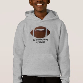 I'd rather be playing Football! Kid's Hoodie