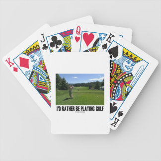 I'd Rather Be Playing Golf (Golfer On Golf Course) Bicycle Poker Deck