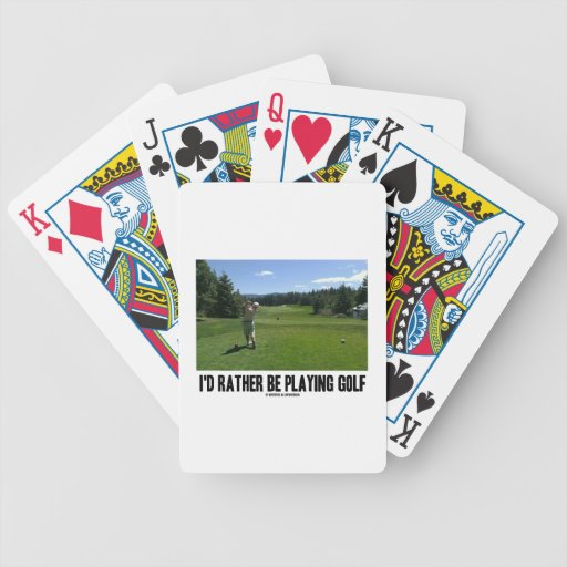 I'd Rather Be Playing Golf (Golfer On Golf Course) Bicycle Playing Cards